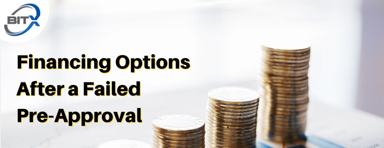 Financing Options After a Failed Pre-Approval