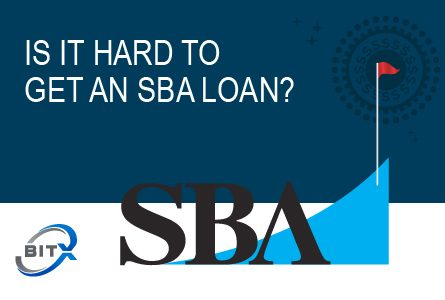 Is it hard to Get an SBA Loan?