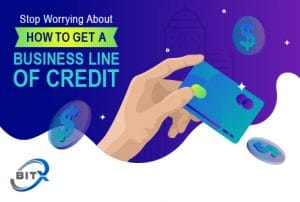 Stop Worrying About How To Get A Business Line of Credit