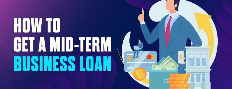 How to Get A Mid-Term Business Loan